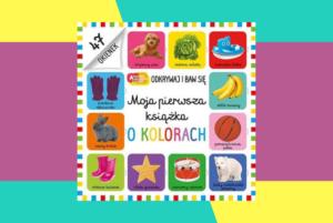 Moja pierwsza książka o kolorach. Akademia Mądrego Dziecka – Praca Zbiorowa