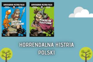 Horrendalna Historia Polski: Sprytni Słowianie, Pokrętni Piastowie – Małgorzata Fabianowska, Małgorzata Nesteruk, Jędrzej Łaniecki