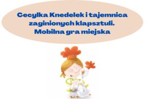 Mobilna, rodzinna gra miejsca z Cecylką Knedelek!