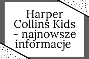 Najnowsze informacje od wydawnictwa HarperCollins Kids!
