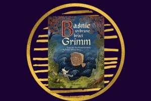 Unikatowe wydanie Baśni Braci Grimm!