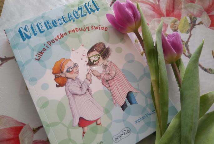 Nierozłączki. Lilka i Pestka ratują świat – Annie Barrows