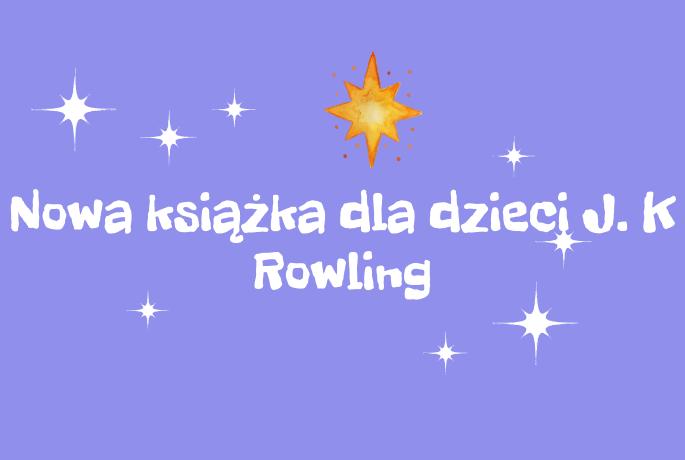 Nowa książka J.K Rowling dla dzieci już w październiku!