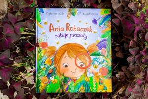 Ania Robaczek ratuje pszczoły – Catherine Jacob
