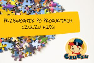 Przewodnik po produktach CzuCzu Kids!
