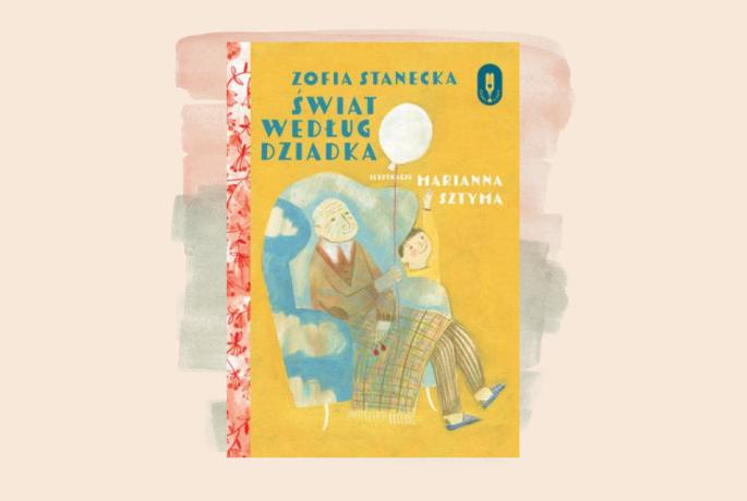 Książka dla dzieci i dla dorosłych! Świat według dziadka już w księgarniach!